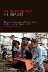 Neighborhood as Refuge: Community Reconstruction, Place Remaking, and Environmental Justice in the City