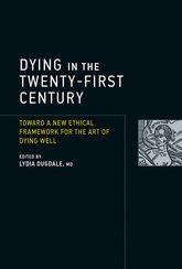 Dying in the Twenty-First CenturyToward a New Ethical Framework for the Art of Dying Well