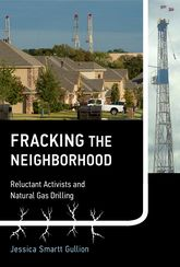 Fracking the NeighborhoodReluctant Activists and Natural Gas Drilling