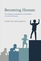 "Becoming Human""The Ontogenesis, Metaphysics, and Expression of Human Emotionality"""