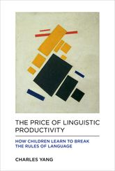 The Price of Linguistic Productivity: How Children Learn to Break the Rules of Language