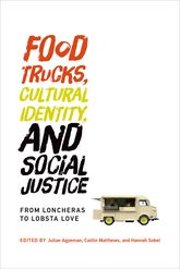 Food Trucks, Cultural Identity, and Social JusticeFrom Loncheras to Lobsta Love